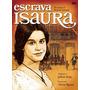 Novela Escrava Isaura Completa ( Globo Marcas)