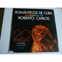 Disco D Vinil Lp Românticos D Cuba Sucessos D Roberto Carlos