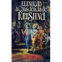 Elevação À Consciência De Krishna - A. C. Bhaktivedanta Swam