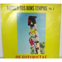 Vinil / Lp Os Futuristas- Música Dos Bons Tempos Volume 3