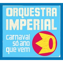 Cd - Orquestra Imperial: Carnaval Só Ano Que Vem