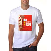 Camiseta Personalizada Politica Nao Vai Ter Golpe Dilma C3