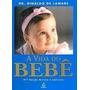 Livro A Vida Do Bebê=dr Rinaldo De Lamare=42 Edição=capa Dur