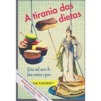 A Tirania Das Dietas - Louise Foxcroft (novo)