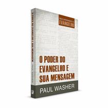 Livro O Poder Do Evangelho E Sua Mensagem Paul Washer