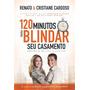 120 Minutos Para Blindar Seu Casamento Renato Cristia Livro