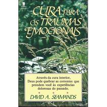 Livro Cura Para Os Traumas Emocionais - David Seamands
