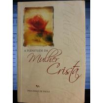 Livro: Paula, Iara Diniz De - A Plenitude Da Mulher Cristã