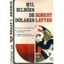 Robert Lattes Mil Bilhoes De Dolares Edit Expressao Cultura