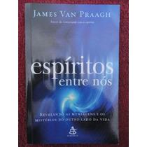 Espíritos Entre Nós - Espiritismo - James Van Praagh