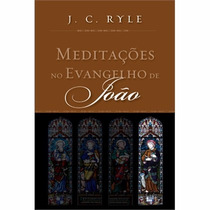 Livro Meditações No Evangelho De João * John Charles Ryle