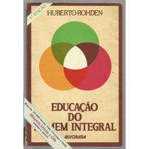 Educação Do Homem Integral - Huberto Rohden / Frete Grátis