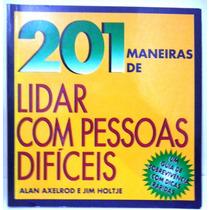 201 Maneiras De Lidar Com Pessoas Difíceis - Alan Axelrod