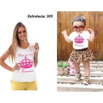 Kit C/ 2 Camisetas Tal Mãe Tal Filho(a) (príncipe/princesa)