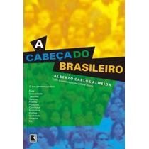 Livro A Cabeça Do Brasileiro Alberto Carlos Almeida