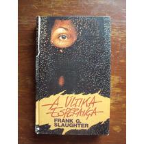 Livro A Última Esperança De Frank G.slaughter (1-d)
