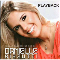 Playback Minhas Canções Na Voz De Danielle Rizzutti.