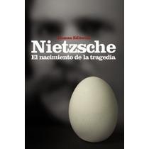 El Acimiento De La Tragedia Ueva Edición De Nietzsche Friedr
