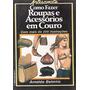 Livro Como Fazer Roupas E Acessórios Em Couro A. Belmiro
