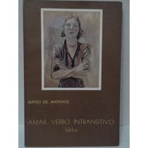 Amar, Verbo Intransitivo Idílio - Mário Andrade - Sebo Brisa