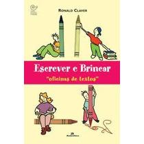 Escrever E Brincar - Oficinas De Textos - Ronald Claver