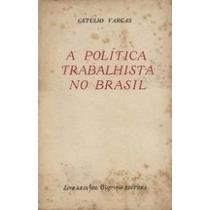 Livro: A Política Trabalhista No Brasil - Getulio Vargas