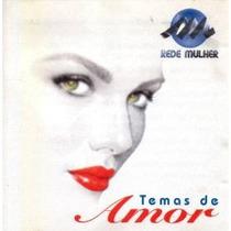 Cd : Temas De Amor Rede Mulher - R Frete Gratis