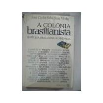 A Colônia Brasilianista - José Carlos Sebe Bom Meihy