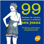 Livro: 99 Formas De Cortar, Costurar E Enfeitar Seu Jeans