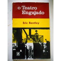Eric Bentley - O Teatro Engajado
