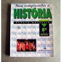 Para Compreender A História - Renato Mocellin - 8a Série