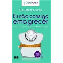 Livro - Eu Não Consigo Emagrecer - O Best Seller Das Dietas