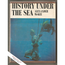 History Of The Sea - Alexander Mckee ( Arqueologia Submarina