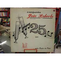 Vinil / Lp - Conjunto João Roberto - 25 Anos - 1988