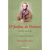 O Jardim De Darwin - Down House E A Origem Das Especies