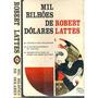 Mil Bilh�es De D�lares - Robert Lattes