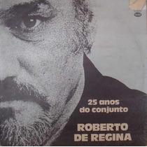 Roberto De Regina Lp 25 Anos Do Conjunto Roberto De Regina