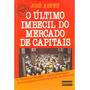 Livro - O Último Imbecil Do Mercado De Capitais - 1ª Edição