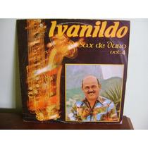 Disco Antigo Vinil Lp Ivanildo Sax De Ouro Vol 4 1982