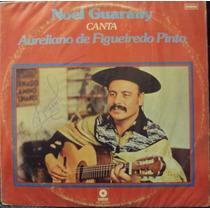 Lp Noel Guarany Canta Aureliano De Figueiredo (frete Grátis)
