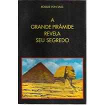 Livro A Grande Piramide Revela Seu Segredo Roselis Von Sass