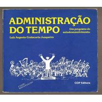 Livro Administração Do Tempo - Luiz A. Costacurta Junqueira