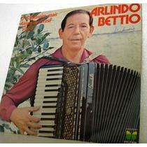 Vinil / Lp - Arlindo Bettio - A Sanfona Mais Alegre Do Brasi