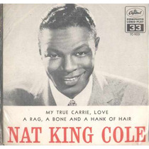 Nat King Cole Compacto De Vinil 7 My True Carrie,love