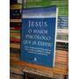Jesus, O Maior Psicólogo Que Já Existiu, Mark W. Baker