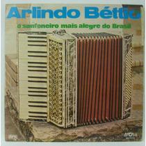 Lp Arlindo Béttio - O Sanfoneiro Mais Alegre Do Brasil -1976