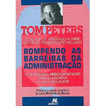 Rompendo As Barreiras Da Administração - Tom Peters - Livro