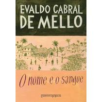 Livro O Nome E O Sangue De Evaldo Cabral De Mello - Novo