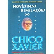 Livro - Novíssimas Revelações Do Nosso Amigo Chico Xavier