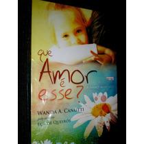 Que Amor É Esse ? Wanda A. Canutti - Heroishq